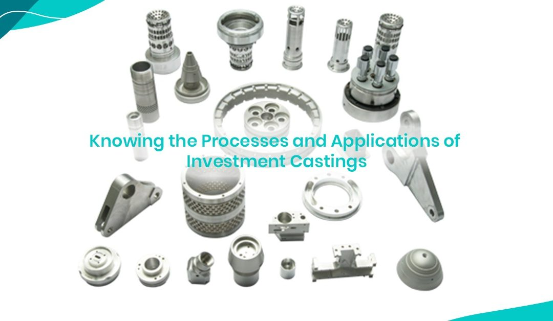 Knowing the Processes and Applications of Investment Castings