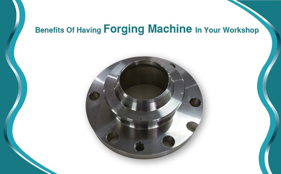 Benefits Of Having Forging Machine In Your Workshop