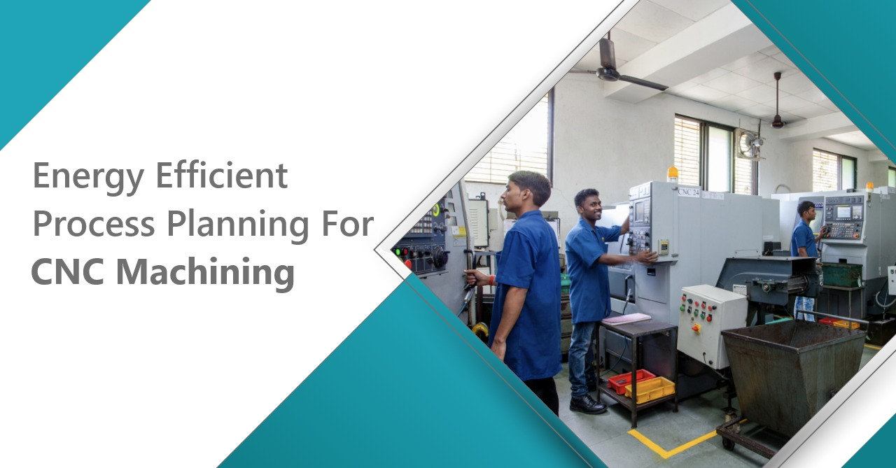 Energy Efficient Process Planning For CNC Machining