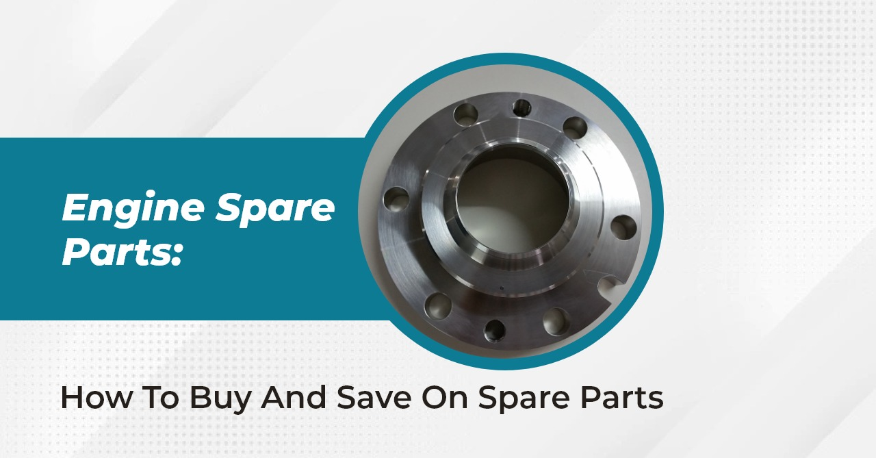 Engine Spare Parts: How to Buy and Save on Spare Parts